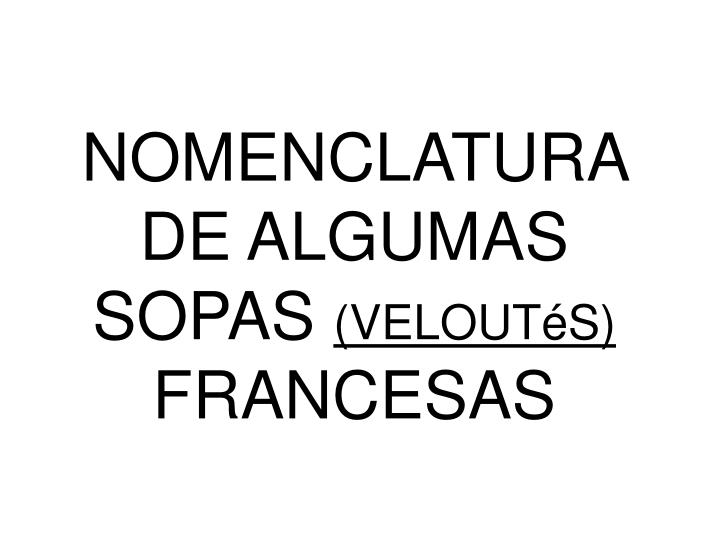 NOMENCLATURA DE ALGUMAS SOPAS