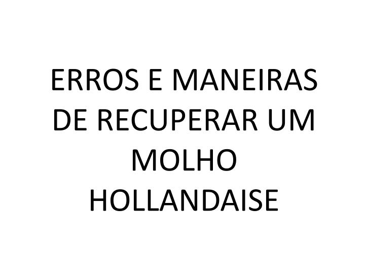 ERROS E MANEIRAS DE RECUPERAR UM MOLHO HOLLANDAISE