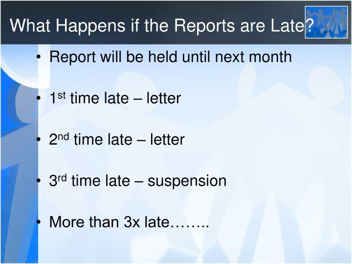 What Happens if the Reports are Late?