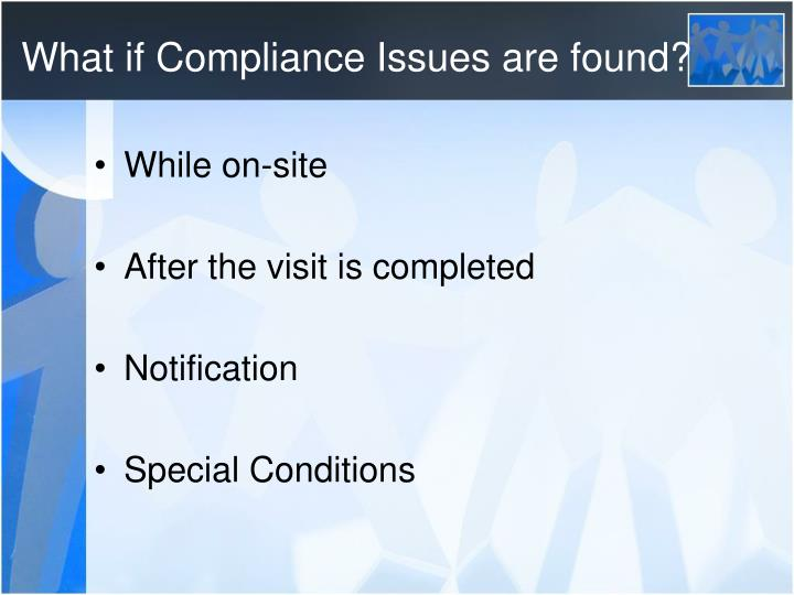What if Compliance Issues are found?