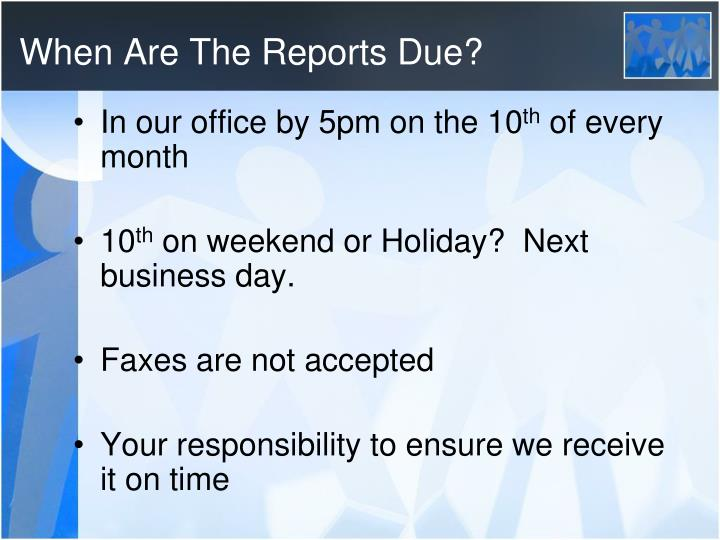 When Are The Reports Due?