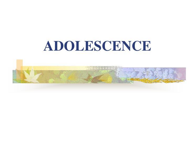 ADOLESCENCE