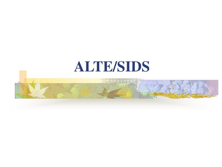 ALTE/SIDS