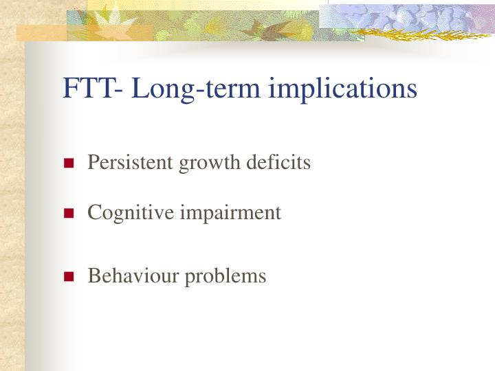 FTT- Long-term implications