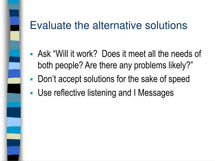 Evaluate the alternative solutions