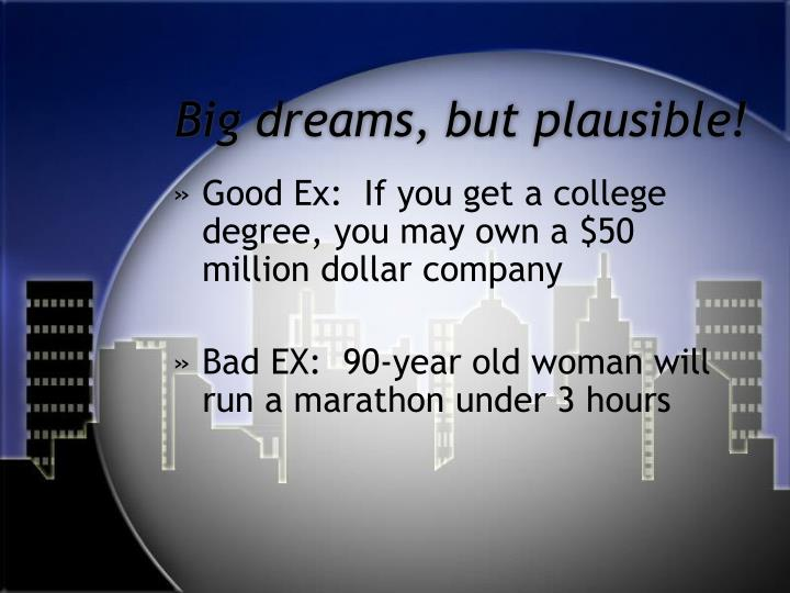Big dreams, but plausible!