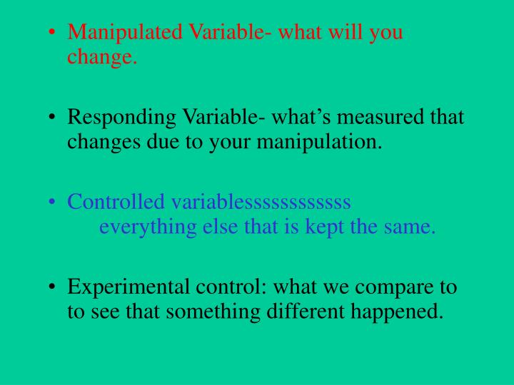 Manipulated Variable- what will you change.