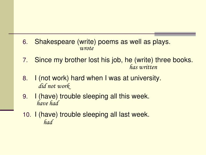 Shakespeare (write) poems as well as plays.