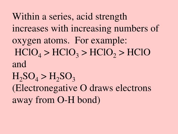 Within a series, acid strength increases with increasing numbers of oxygen atoms.  For example: