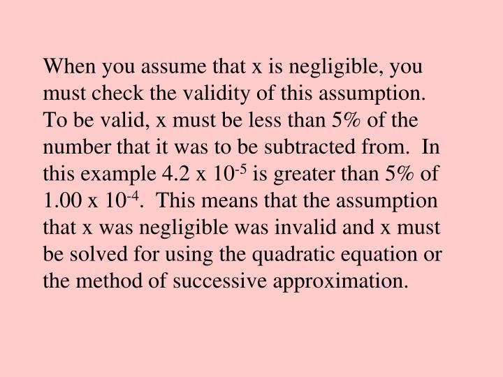 When you assume that x is negligible, you must check the validity of this assumption.  To be valid, x must be less than 5% of the number that it was to be subtracted from.  In this example 4.2 x 10
