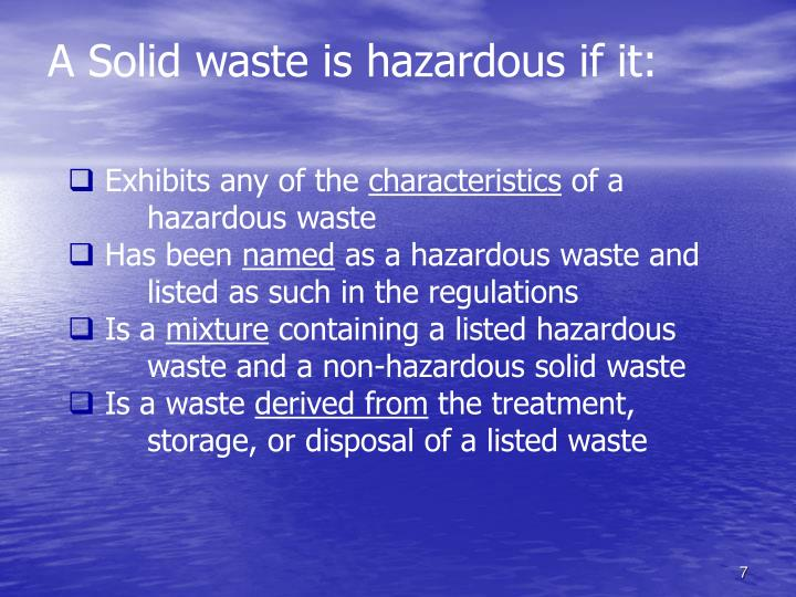 A Solid waste is hazardous if it: