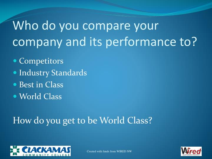Who do you compare your company and its performance to?