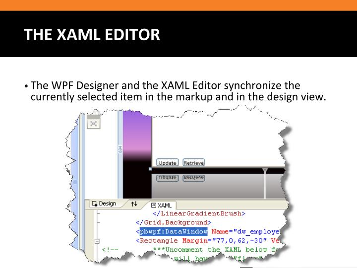 The WPF Designer and the XAML Editor synchronize the currently selected item in the markup and in the design view.