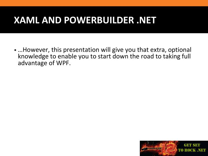 …However, this presentation will give you that extra, optional knowledge to enable you to start down the road to taking full advantage of WPF.