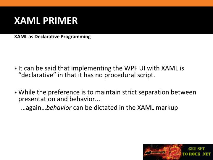 "It can be said that implementing the WPF UI with XAML is ""declarative"" in that it has no procedural script."