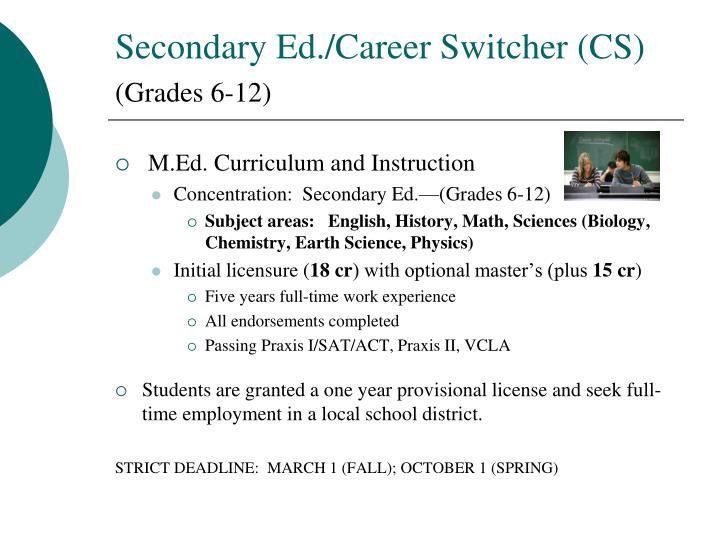 Secondary Ed./Career Switcher (CS)