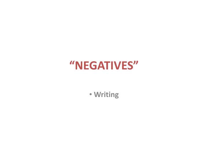 """NEGATIVES"""