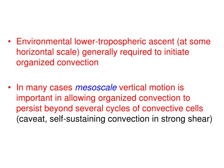 Environmental lower-tropospheric ascent (at some horizontal scale) generally required to initiate organized convection