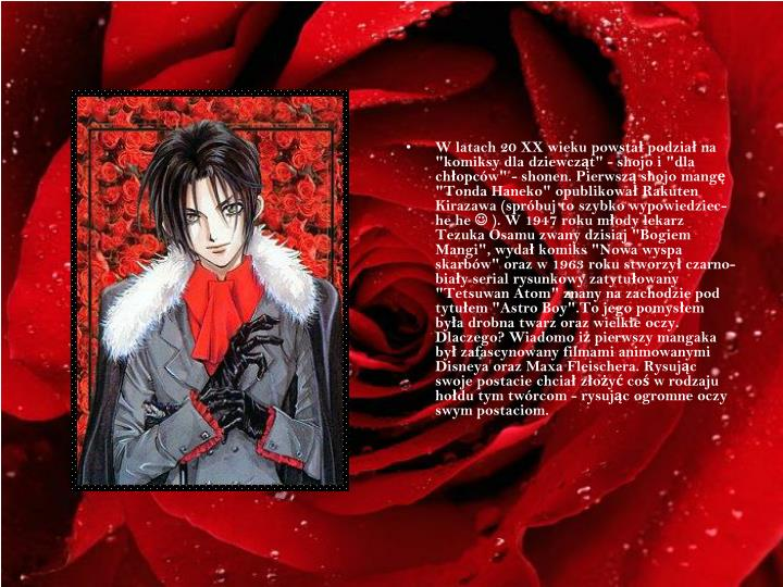 """W latach 20 XX wieku powstał podział na """"komiksy dla dziewcząt"""" - shojo i """"dla chłopców"""" - shonen. Pierwszą shojo mangę """"Tonda Haneko"""" opublikował Rakuten Kirazawa (spróbuj to szybko wypowiedziec- he he"""