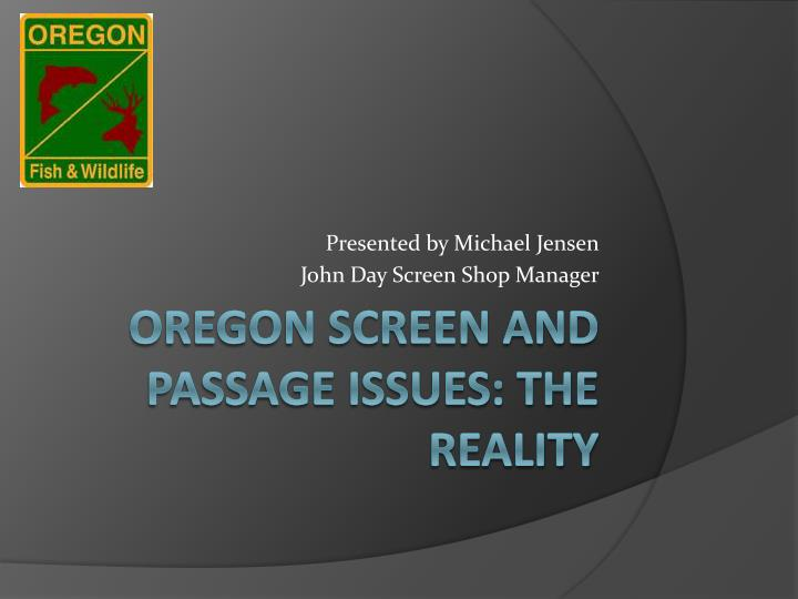 Presented by michael jensen john day screen shop manager