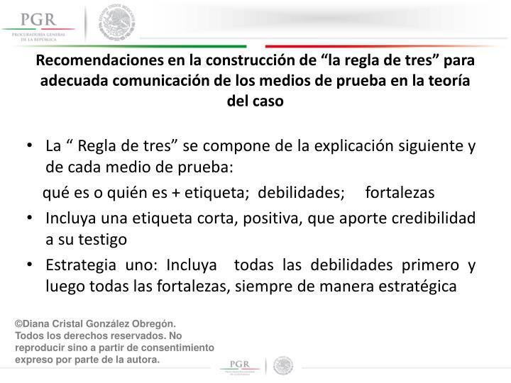 """Recomendaciones en la construcción de """"la regla de tres"""" para adecuada comunicación de los medios de prueba en la teoría del caso"""