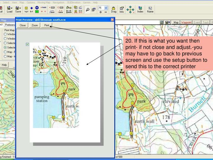 20. If this is what you want then print- if not close and adjust.-you may have to go back to previous screen and use the setup button to send this to the correct printer