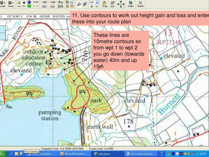 11. Use contours to work out height gain and loss and enter these into your route plan
