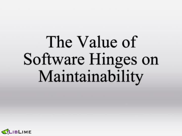 The Value of Software Hinges on Maintainability