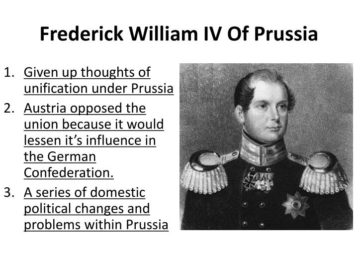 the frankfurt parliament and the role of king frederick william iv of prussia King frederick william iv refused the crown of germany presented by the frankfurt parliament because he felt that a united germany would.