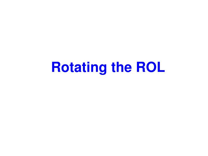 Rotating the ROL