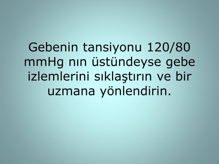 Gebenin tansiyonu 120/80