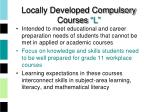 locally developed compulsory courses l