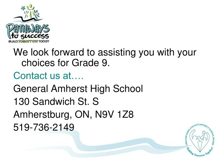 We look forward to assisting you with your choices for Grade 9.