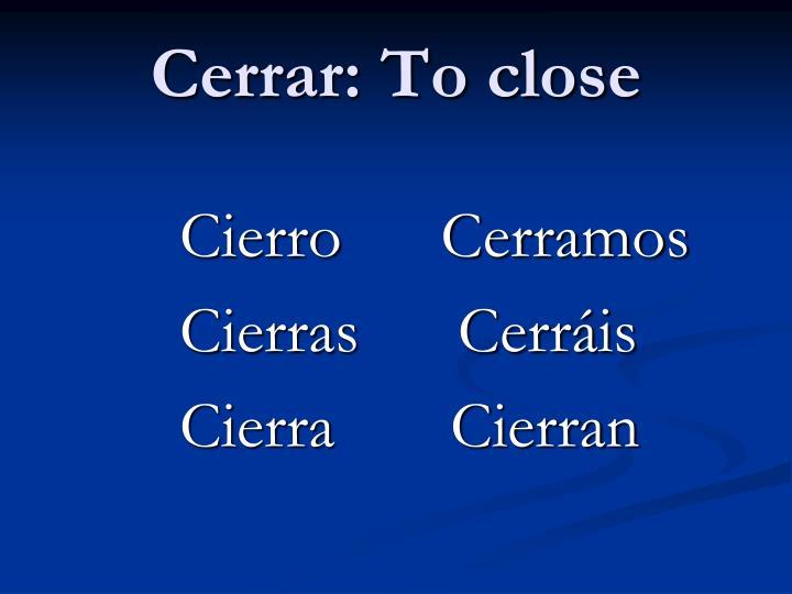 Cerrar: To close