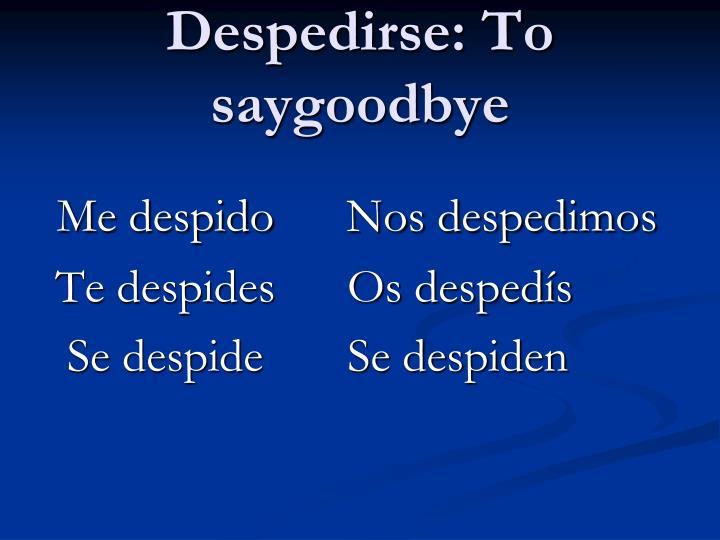 Despedirse: To saygoodbye