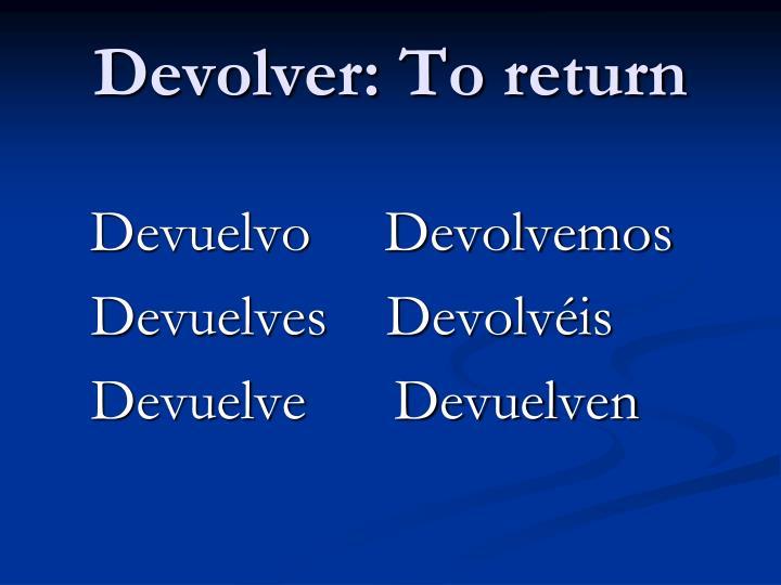 Devolver: To return