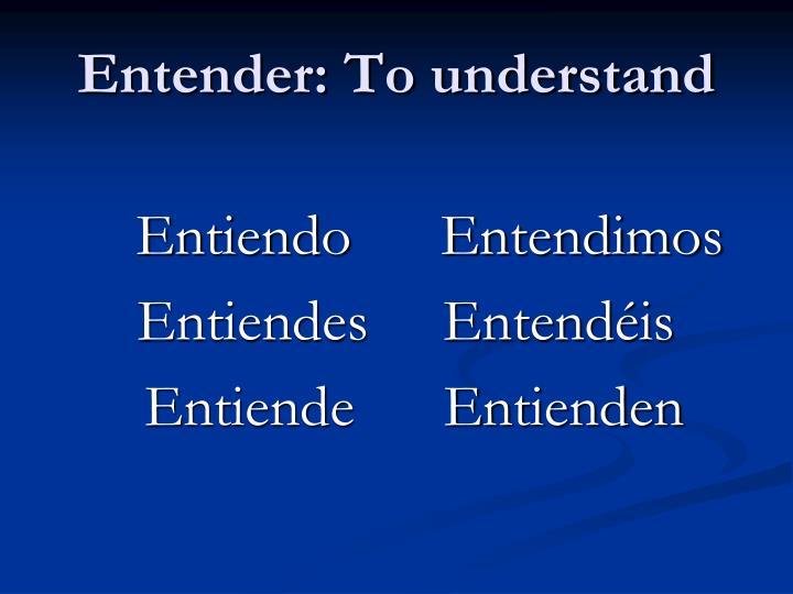 Entender: To understand