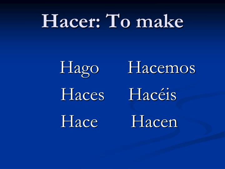 Hacer: To make