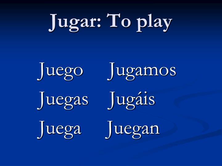 Jugar: To play
