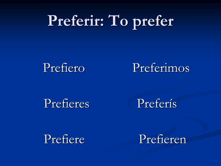 Preferir: To prefer