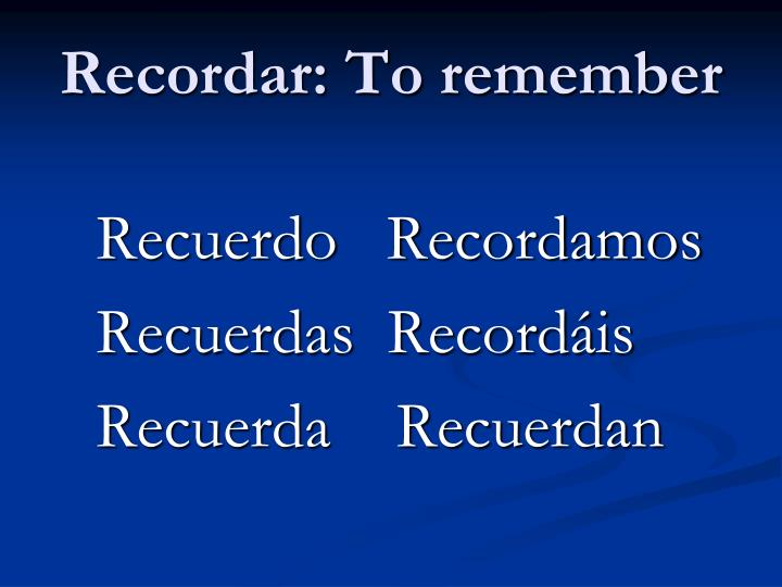Recordar: To remember