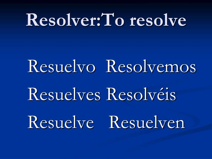Resolver:To resolve