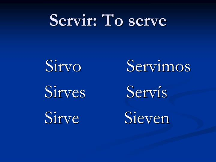 Servir: To serve
