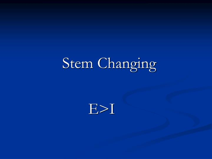 Stem Changing