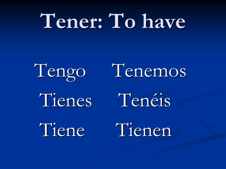 Tener: To have