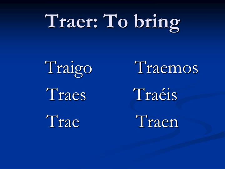 Traer: To bring
