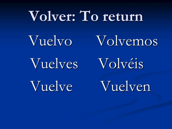 Volver: To return