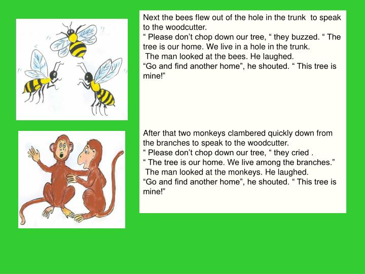 Next the bees flew out of the hole in the trunk  to speak to the woodcutter.