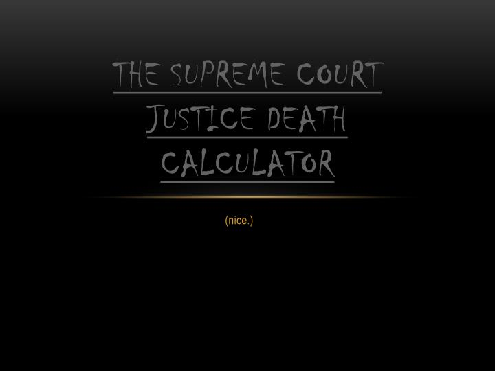 The Supreme Court Justice Death Calculator