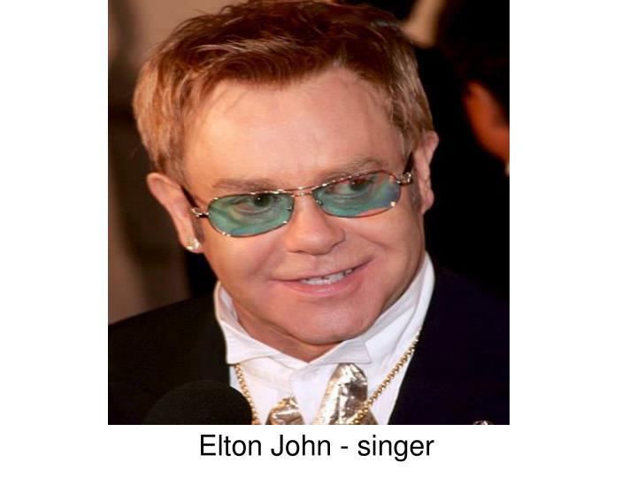 Elton John - singer